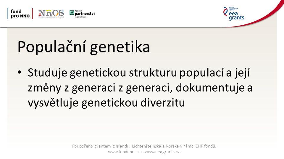 Populační genetika Studuje genetickou strukturu populací a její změny z generaci z generaci, dokumentuje a vysvětluje genetickou diverzitu Podpořeno grantem z Islandu, Lichtenštejnska a Norska v rámci EHP fondů.