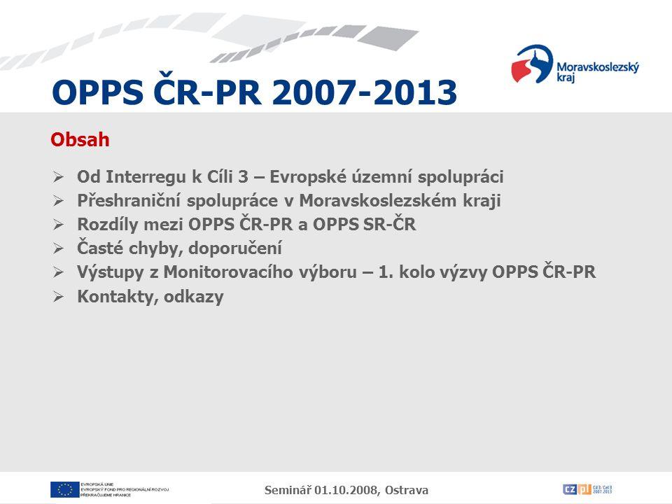 OPPS ČR-PR 2007-2013 Seminář 01.10.2008, Ostrava Od Interregu k Cíli 3 – Evropské územní spolupráci