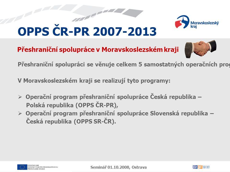 OPPS ČR-PR 2007-2013 Seminář 01.10.2008, Ostrava Přeshraniční spolupráce v Moravskoslezském kraji Přeshraniční spolupráci se věnuje celkem 5 samostatných operačních programů, které řeší přeshraniční spolupráci mezi Českou republikou a ostatními zeměmi v závislosti na jednotlivých hranicích.