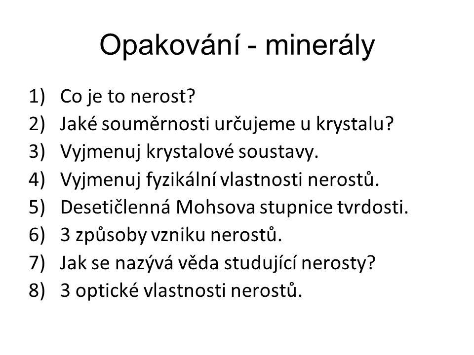 Opakování - minerály 1)Co je to nerost.2)Jaké souměrnosti určujeme u krystalu.