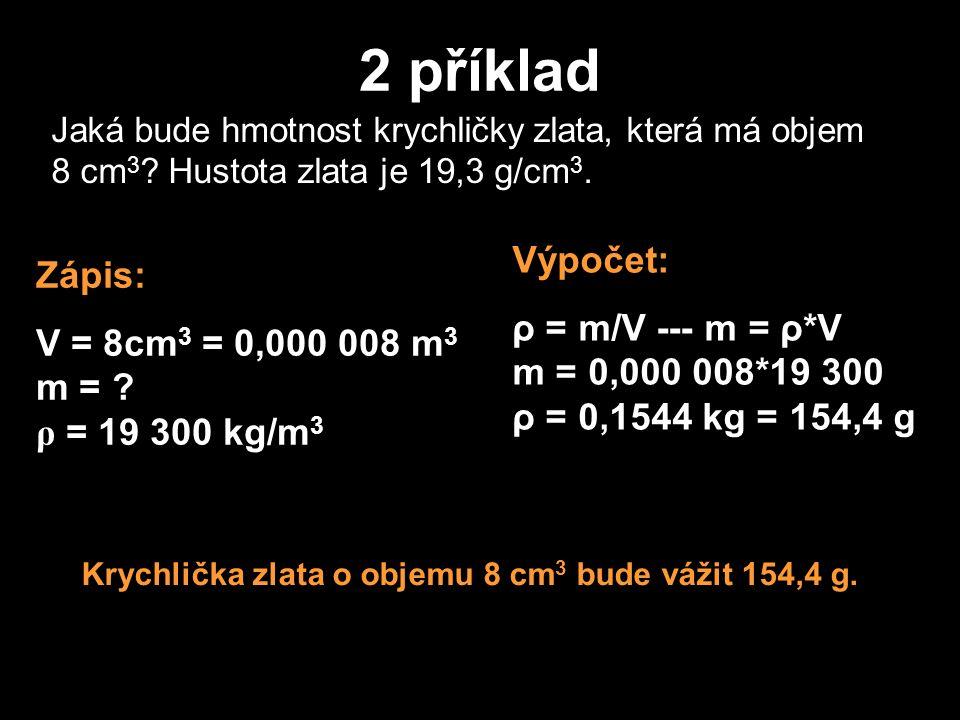 2 příklad Jaká bude hmotnost krychličky zlata, která má objem 8 cm 3 .