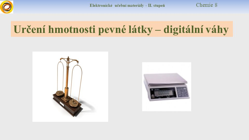 Elektronické učební materiály - II. stupeň Chemie 8 Určení hmotnosti pevné látky – digitální váhy