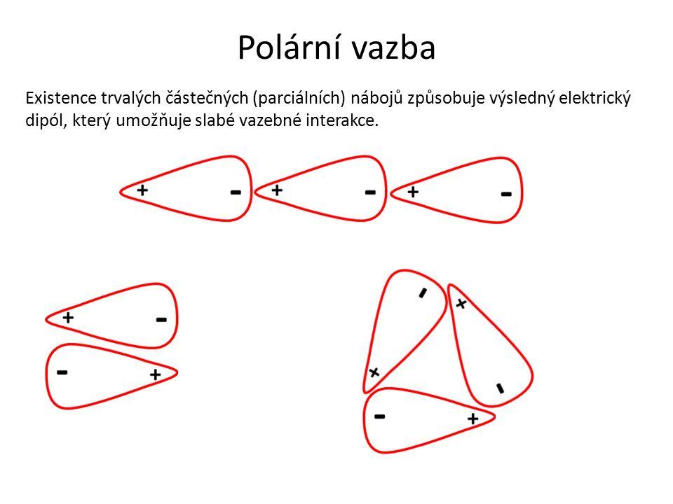 Polární vazba Existence trvalých částečných (parciálních) nábojů způsobuje výsledný elektrický dipól, který umožňuje slabé vazebné interakce.