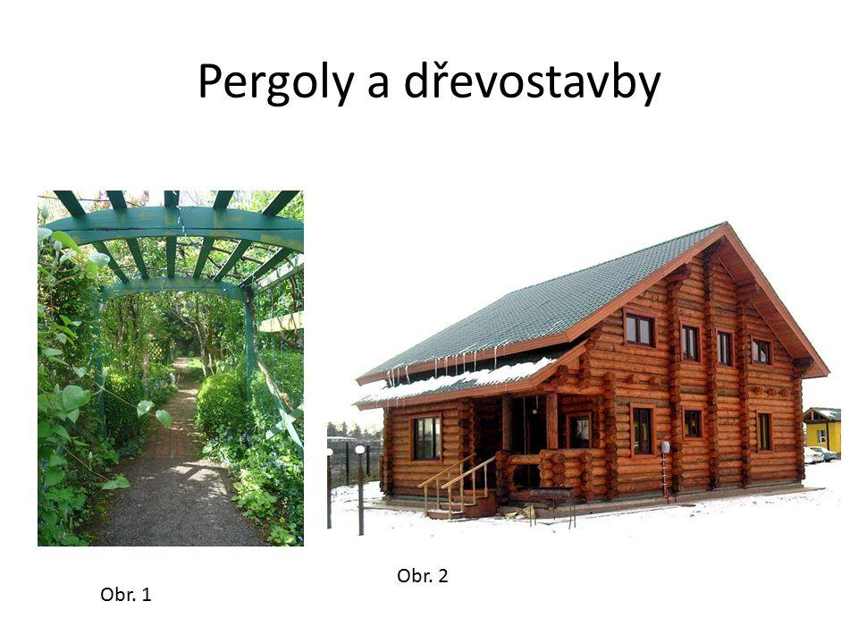 Pergoly a dřevostavby Obr. 1 Obr. 2
