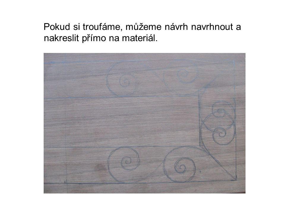 Pokud si troufáme, můžeme návrh navrhnout a nakreslit přímo na materiál.
