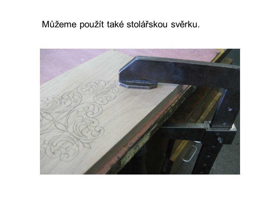 Můžeme použít také stolářskou svěrku.