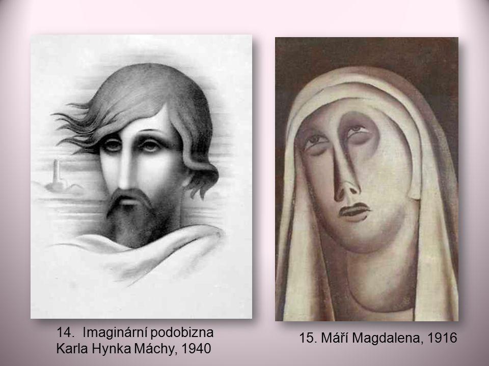15. Máří Magdalena, 1916 14. Imaginární podobizna Karla Hynka Máchy, 1940