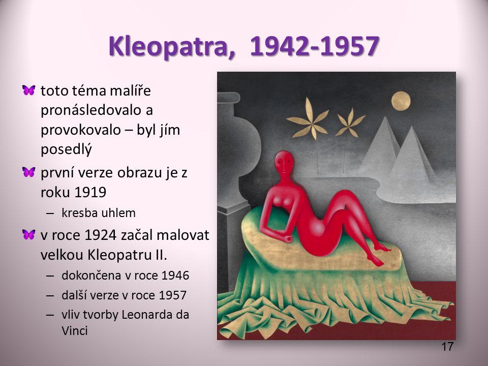 Kleopatra, 1942-1957 toto téma malíře pronásledovalo a provokovalo – byl jím posedlý první verze obrazu je z roku 1919 – kresba uhlem v roce 1924 začal malovat velkou Kleopatru II.