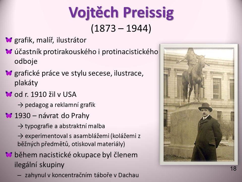 Vojtěch Preissig Vojtěch Preissig (1873 – 1944) grafik, malíř, ilustrátor účastník protirakouského i protinacistického odboje grafické práce ve stylu secese, ilustrace, plakáty od r.