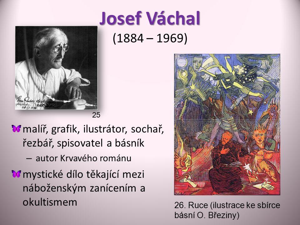 Josef Váchal Josef Váchal (1884 – 1969) malíř, grafik, ilustrátor, sochař, řezbář, spisovatel a básník – autor Krvavého románu mystické dílo těkající mezi náboženským zanícením a okultismem 26.