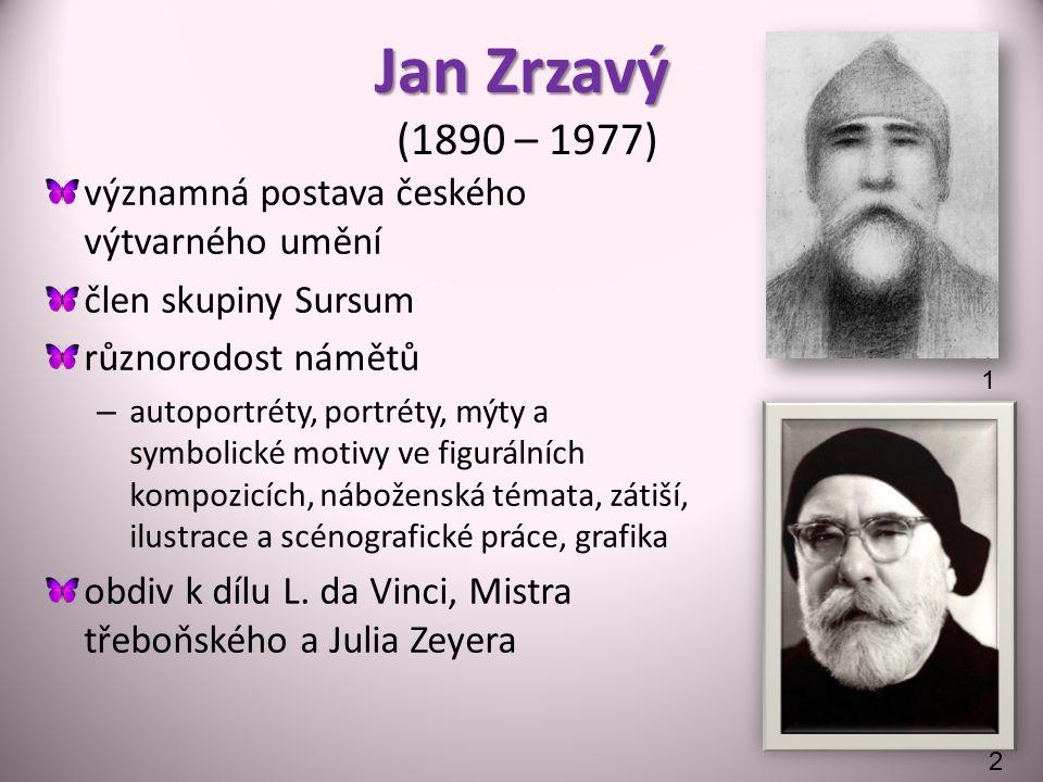 Jan Zrzavý Jan Zrzavý (1890 – 1977) významná postava českého výtvarného umění člen skupiny Sursum různorodost námětů – autoportréty, portréty, mýty a symbolické motivy ve figurálních kompozicích, náboženská témata, zátiší, ilustrace a scénografické práce, grafika obdiv k dílu L.