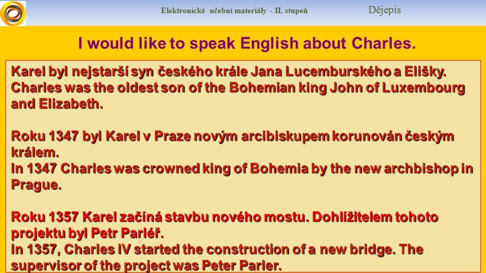 Elektronické učební materiály - II. stupeň Dějepis I would like to speak English about Charles.