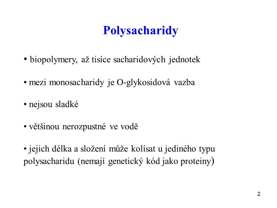 2 Polysacharidy biopolymery, až tisíce sacharidových jednotek mezi monosacharidy je O-glykosidová vazba nejsou sladké většinou nerozpustné ve vodě jejich délka a složení může kolísat u jediného typu polysacharidu (nemají genetický kód jako proteiny )