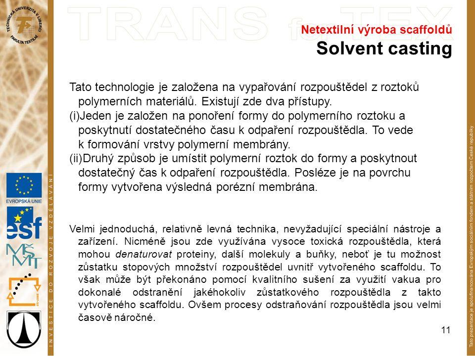 11 Netextilní výroba scaffoldů Solvent casting Tato technologie je založena na vypařování rozpouštědel z roztoků polymerních materiálů.
