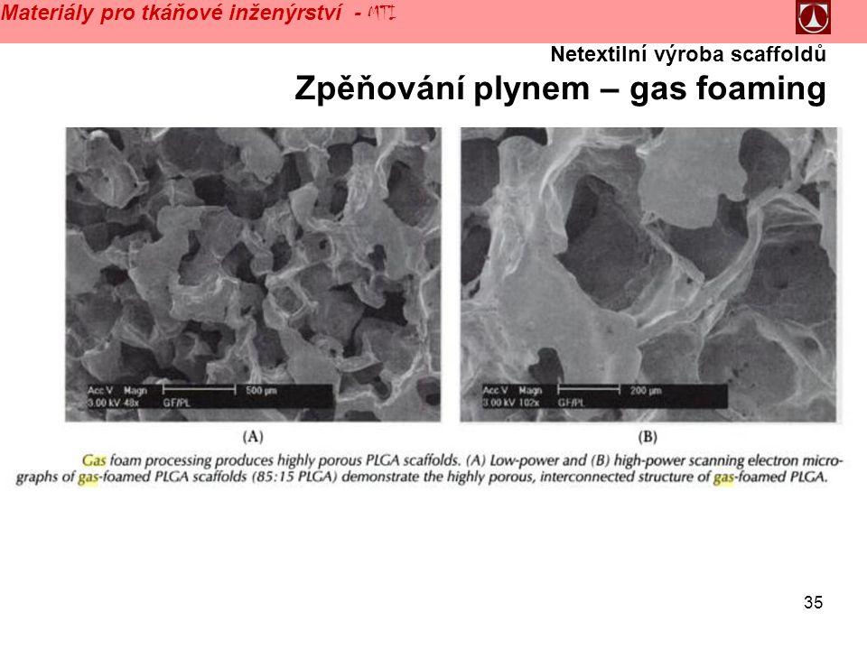 35 Materiály pro tkáňové inženýrství - MTI Netextilní výroba scaffoldů Zpěňování plynem – gas foaming