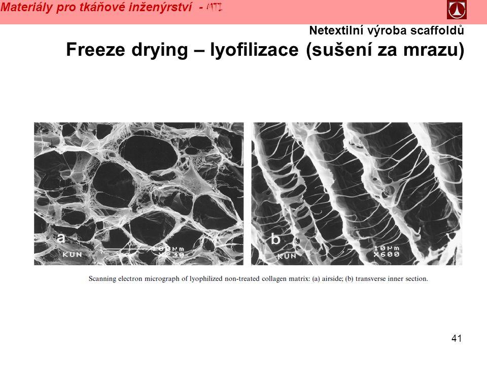 41 Netextilní výroba scaffoldů Freeze drying – lyofilizace (sušení za mrazu) Materiály pro tkáňové inženýrství - MTI