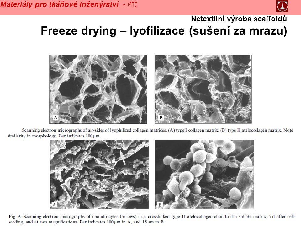 42 Netextilní výroba scaffoldů Freeze drying – lyofilizace (sušení za mrazu) Materiály pro tkáňové inženýrství - MTI