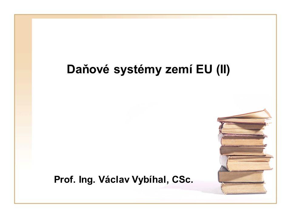 Daňové systémy zemí EU (II) Prof. Ing. Václav Vybíhal, CSc.