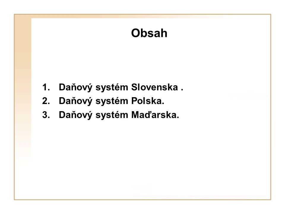 Obsah 1.Daňový systém Slovenska. 2.Daňový systém Polska. 3.Daňový systém Maďarska.