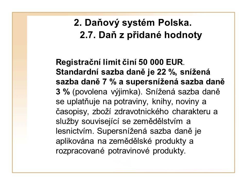 2.Daňový systém Polska. 2.7. Daň z přidané hodnoty Registrační limit činí 50 000 EUR.