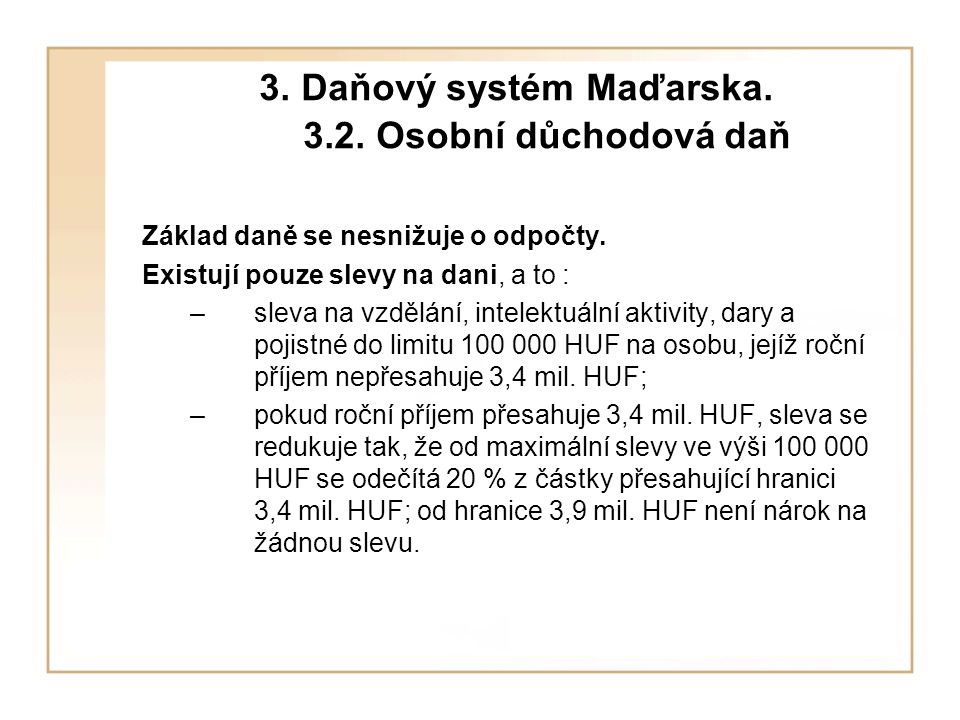 3. Daňový systém Maďarska. 3.2. Osobní důchodová daň Základ daně se nesnižuje o odpočty.