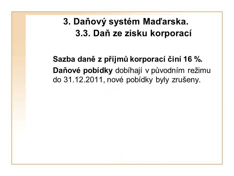 3. Daňový systém Maďarska. 3.3. Daň ze zisku korporací Sazba daně z příjmů korporací činí 16 %.