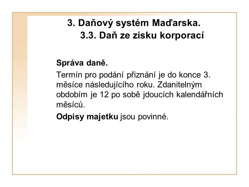 3. Daňový systém Maďarska. 3.3. Daň ze zisku korporací Správa daně.