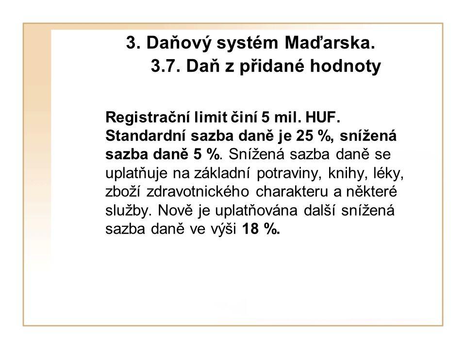 3. Daňový systém Maďarska. 3.7. Daň z přidané hodnoty Registrační limit činí 5 mil.
