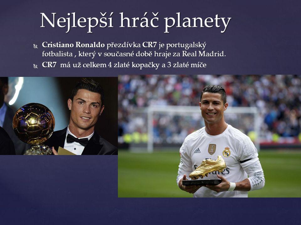  Cristiano Ronaldo přezdívka CR7 je portugalský fotbalista, který v současné době hraje za Real Madrid.  CR7  CR7 má už celkem 4 zlaté kopačky a 3