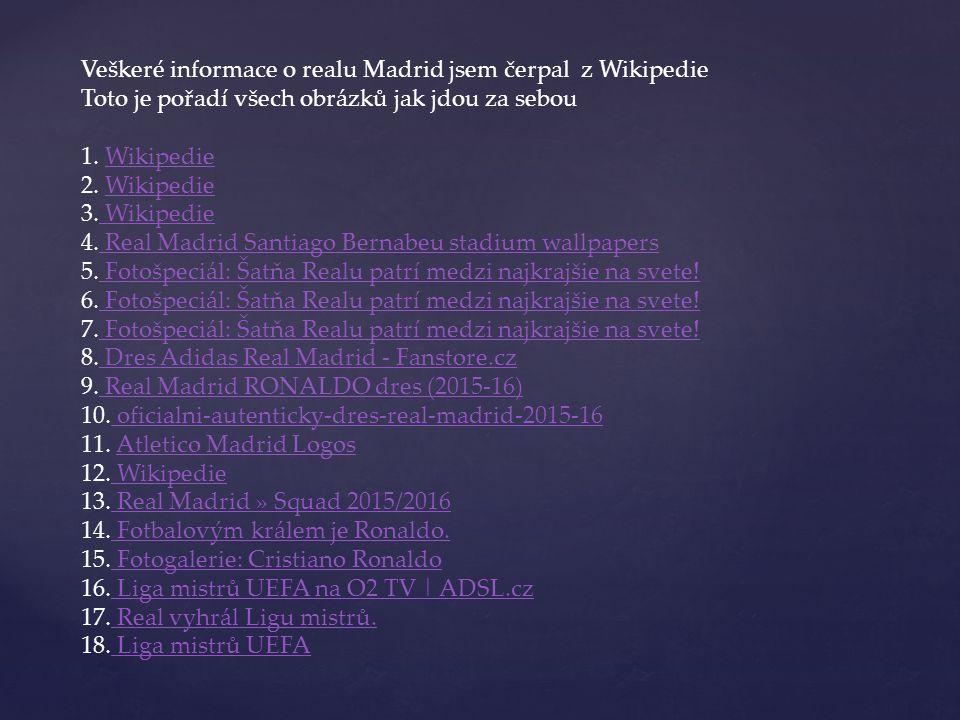 Veškeré informace o realu Madrid jsem čerpal z Wikipedie Toto je pořadí všech obrázků jak jdou za sebou 1. WikipedieWikipedie 2. WikipedieWikipedie 3.