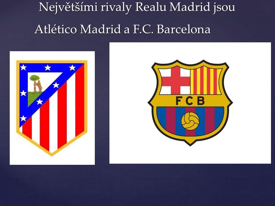 Největšími rivaly Realu Madrid jsou Atlético Madrid a F.C. Barcelona Největšími rivaly Realu Madrid jsou Atlético Madrid a F.C. Barcelona