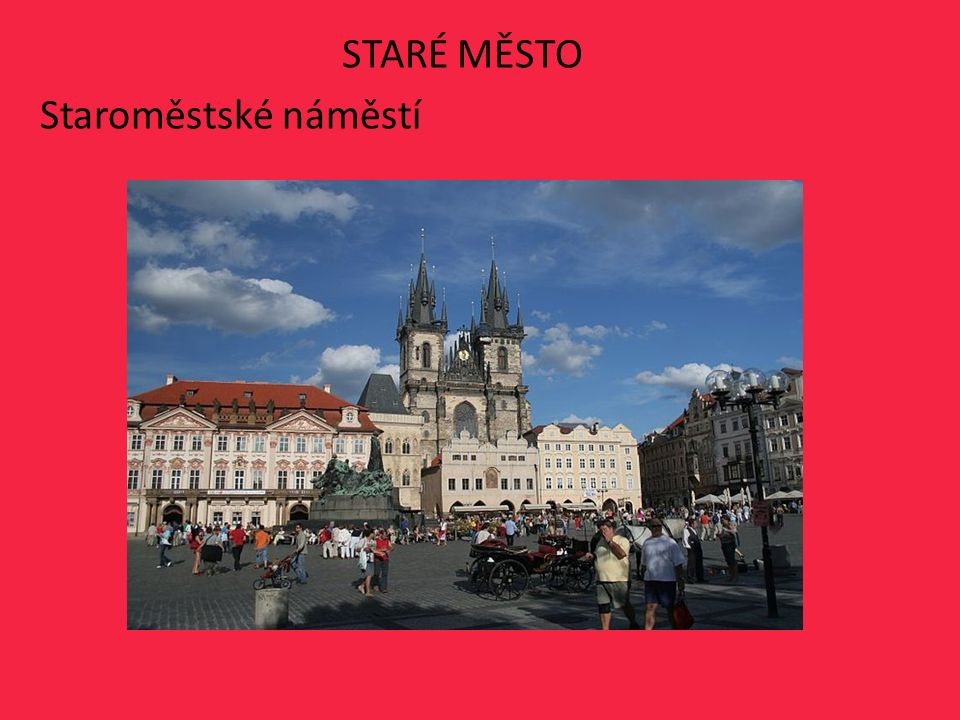 STARÉ MĚSTO Staroměstské náměstí