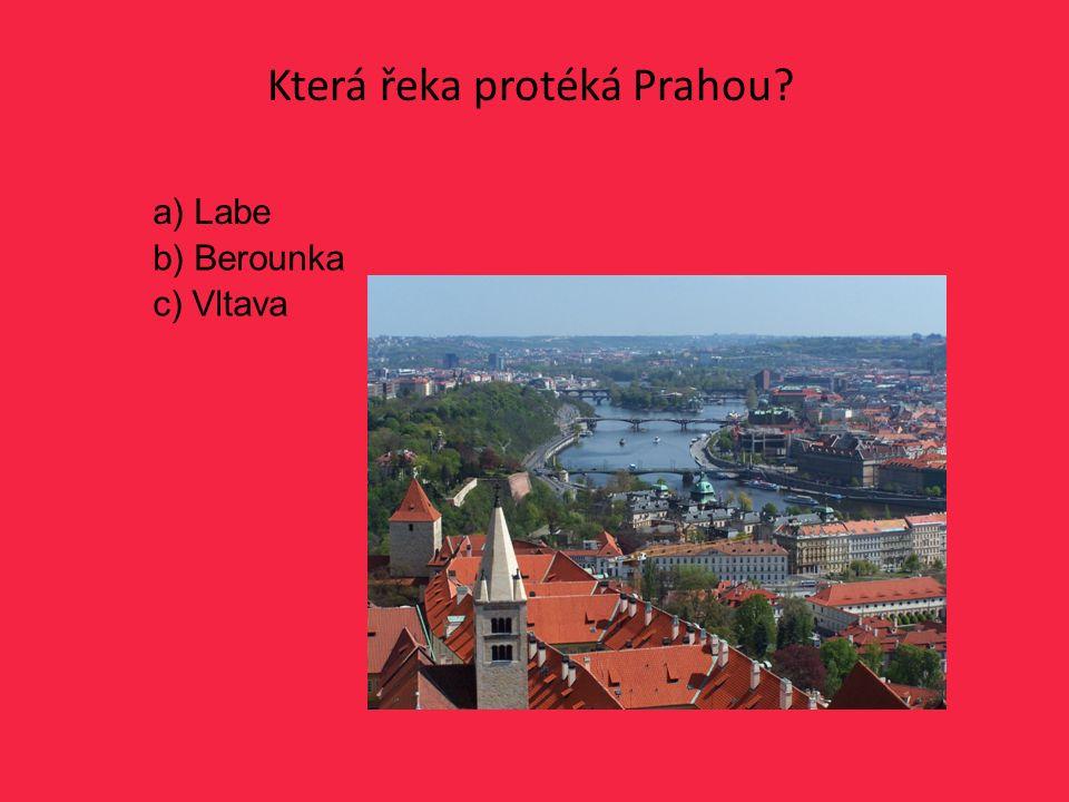 Která řeka protéká Prahou? a) Labe b) Berounka c) Vltava