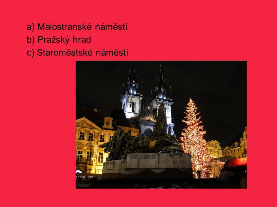 a) Malostranské náměstí b) Pražský hrad c) Staroměstské náměstí