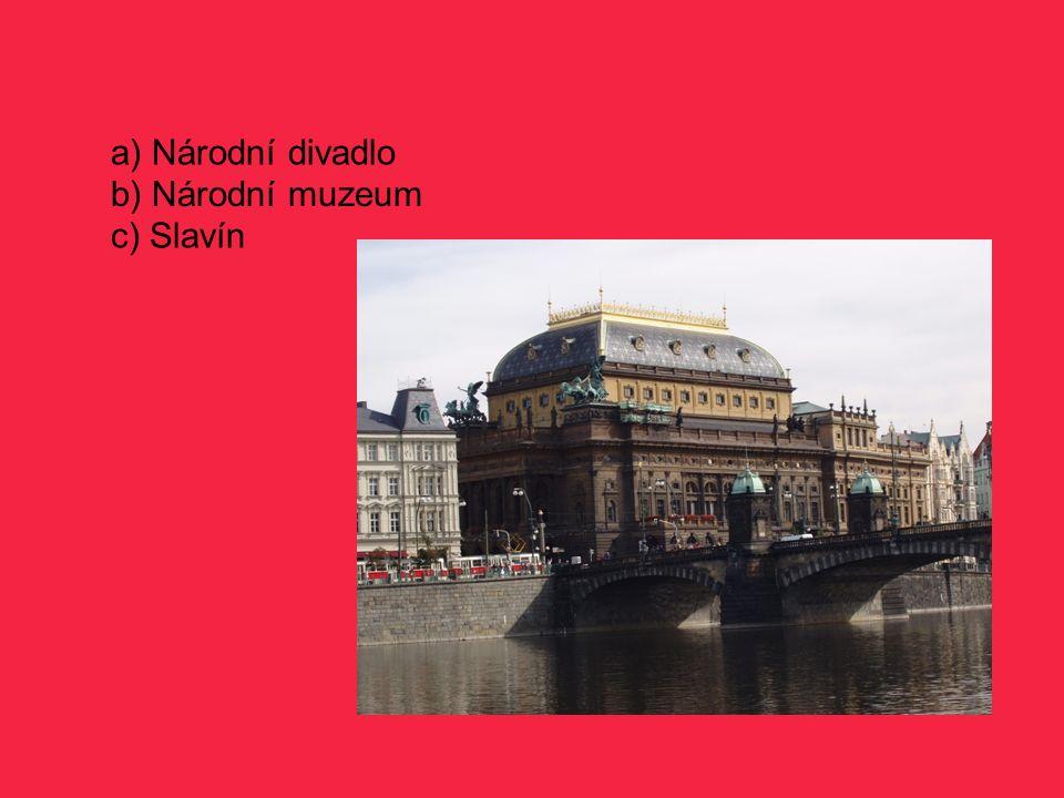 a) Národní divadlo b) Národní muzeum c) Slavín
