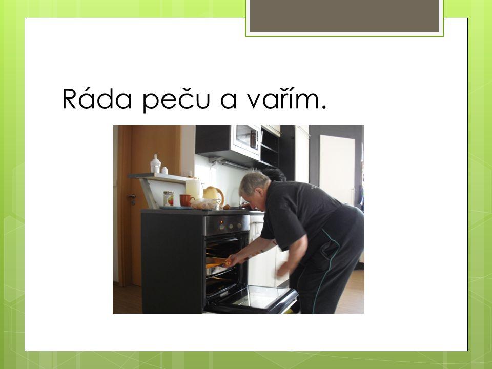 Ráda peču a vařím.