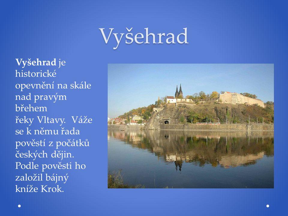 Vyšehrad Vyšehrad je historické opevnění na skále nad pravým břehem řeky Vltavy. Váže se k němu řada pověstí z počátků českých dějin. Podle pověsti ho