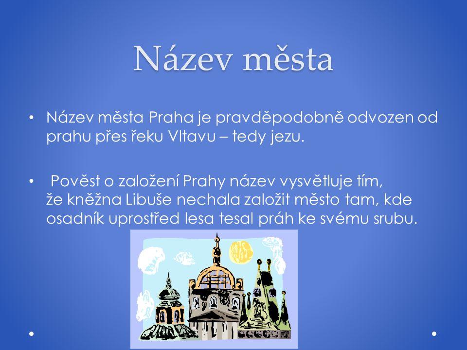 Název města Název města Praha je pravděpodobně odvozen od prahu přes řeku Vltavu – tedy jezu. Pověst o založení Prahy název vysvětluje tím, že kněžna