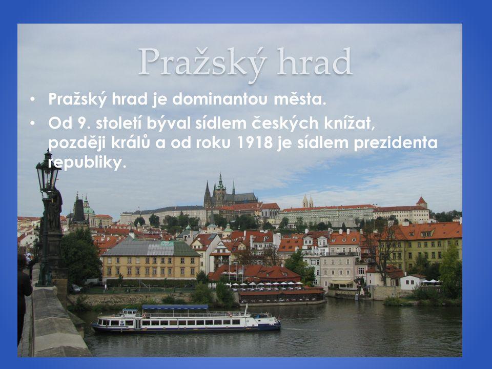 Pražský hrad Pražský hrad je dominantou města. Od 9. století býval sídlem českých knížat, později králů a od roku 1918 je sídlem prezidenta republiky.
