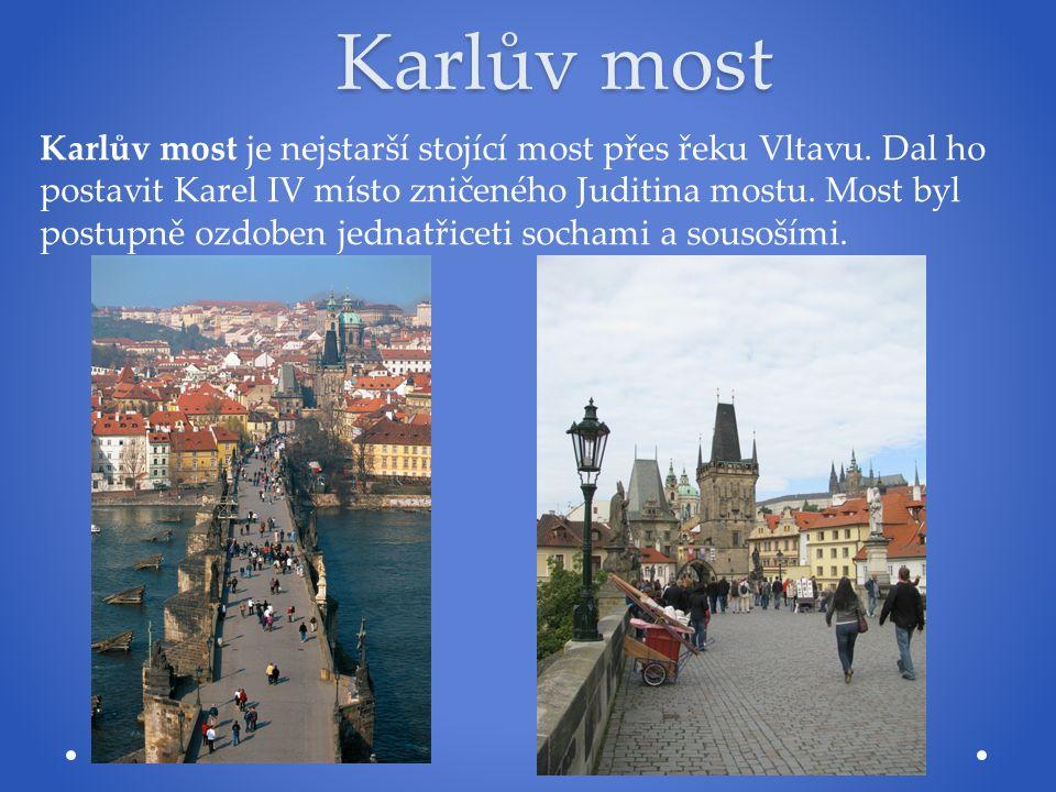 Karlův most Karlův most je nejstarší stojící most přes řeku Vltavu. Dal ho postavit Karel IV místo zničeného Juditina mostu. Most byl postupně ozdoben