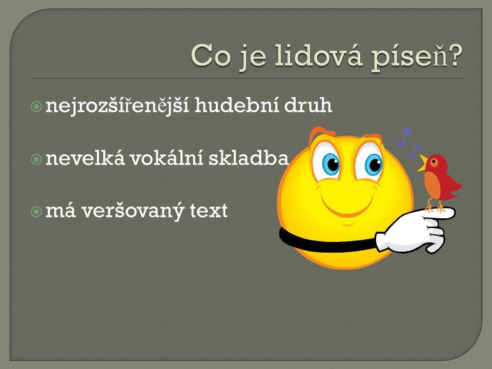  nejrozší ř en ě jší hudební druh  nevelká vokální skladba  má veršovaný text