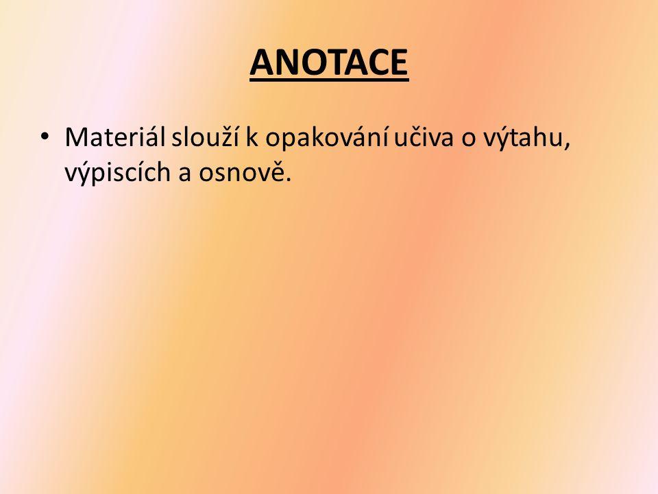 ANOTACE Materiál slouží k opakování učiva o výtahu, výpiscích a osnově.