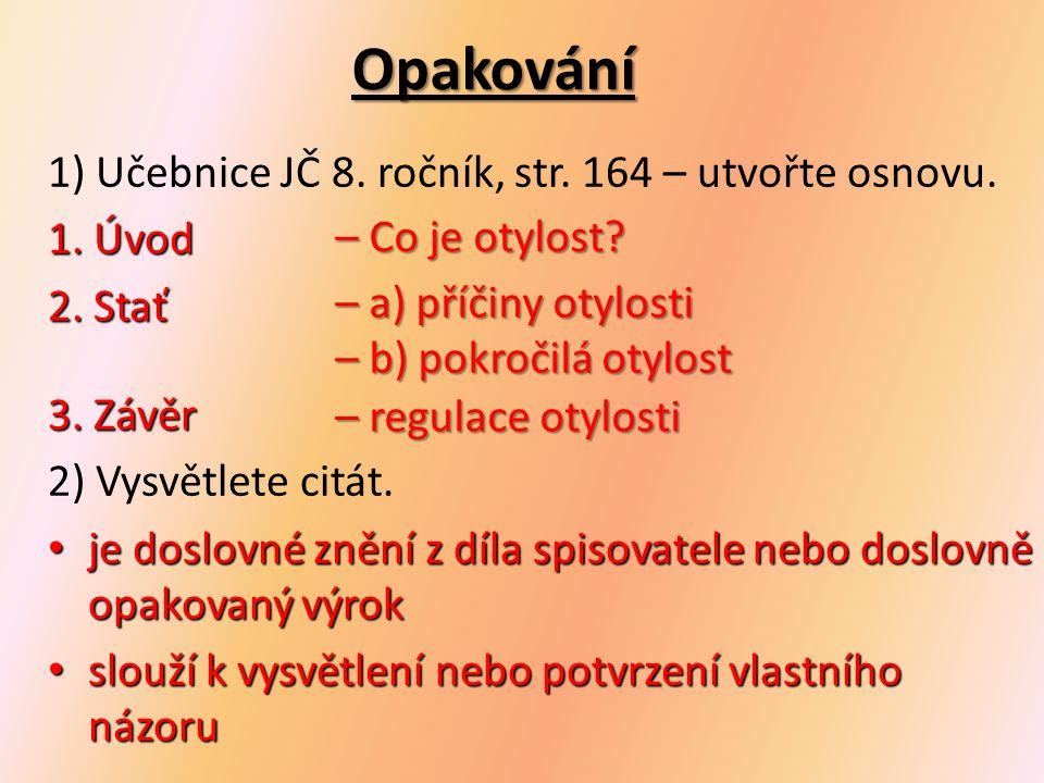 1) Učebnice JČ 8. ročník, str. 164 – utvořte osnovu.