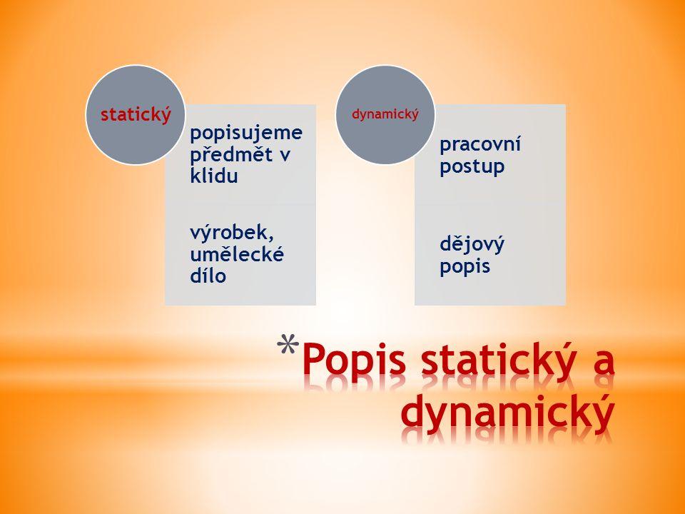 popisujeme předmět v klidu výrobek, umělecké dílo statický pracovní postup dějový popis dynamický