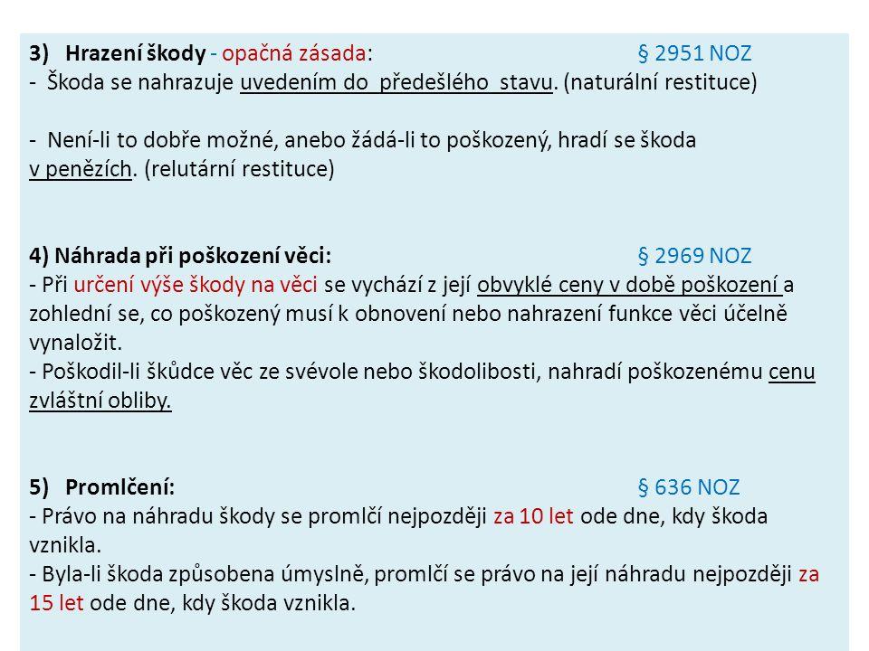 3) Hrazení škody - opačná zásada:§ 2951 NOZ - Škoda se nahrazuje uvedením do předešlého stavu. (naturální restituce) - Není-li to dobře možné, anebo ž