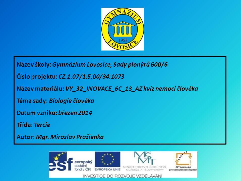Název školy: Gymnázium Lovosice, Sady pionýrů 600/6 Číslo projektu: CZ.1.07/1.5.00/34.1073 Název materiálu: VY_32_INOVACE_6C_13_AZ kvíz nemoci člověka