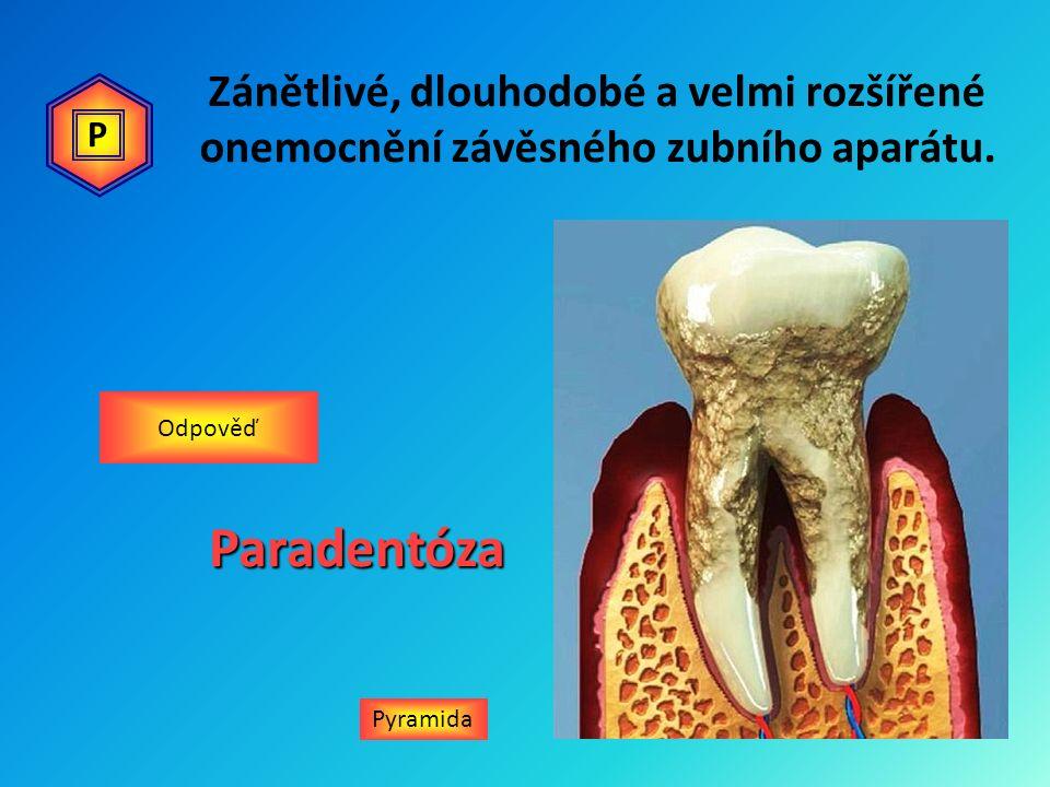 Zánětlivé, dlouhodobé a velmi rozšířené onemocnění závěsného zubního aparátu. Pyramida OdpověďParadentóza P