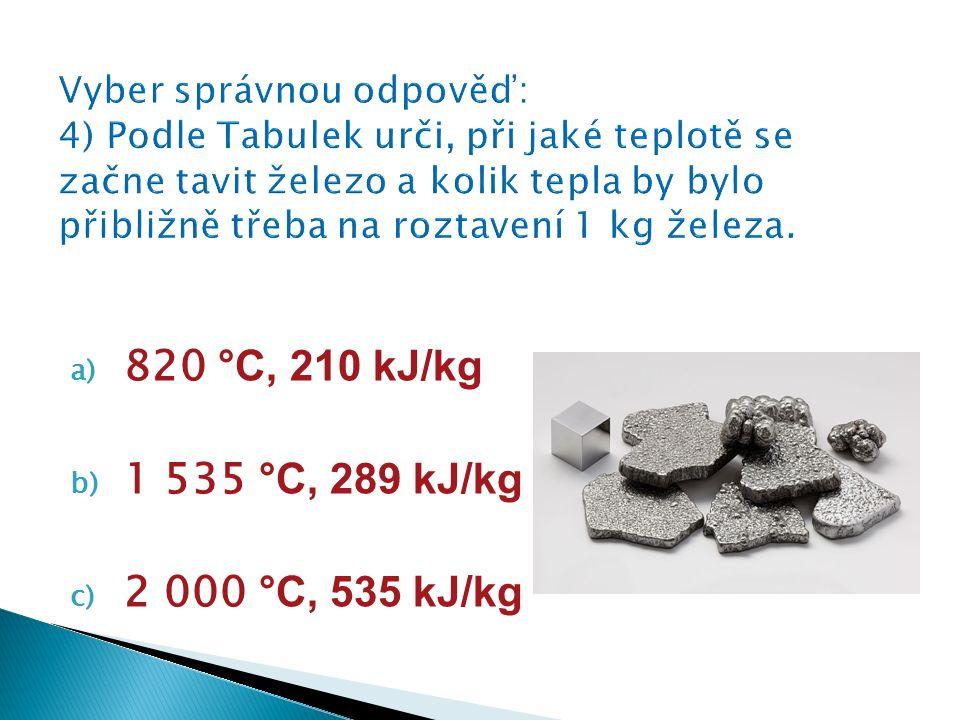 a) 820 °C, 210 kJ/kg b) 1 535 °C, 289 kJ/kg c) 2 000 °C, 535 kJ/kg