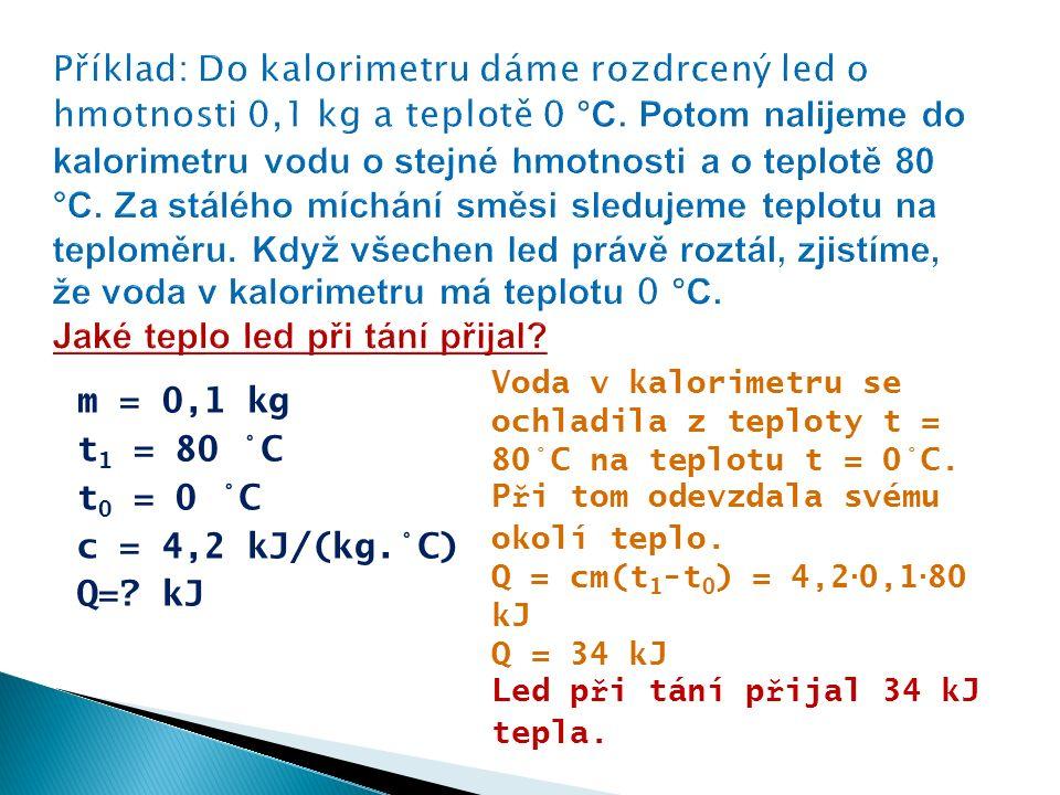 m = 0,1 kg t 1 = 80 °C t 0 = 0 °C c = 4,2 kJ/(kg.°C) Q=.