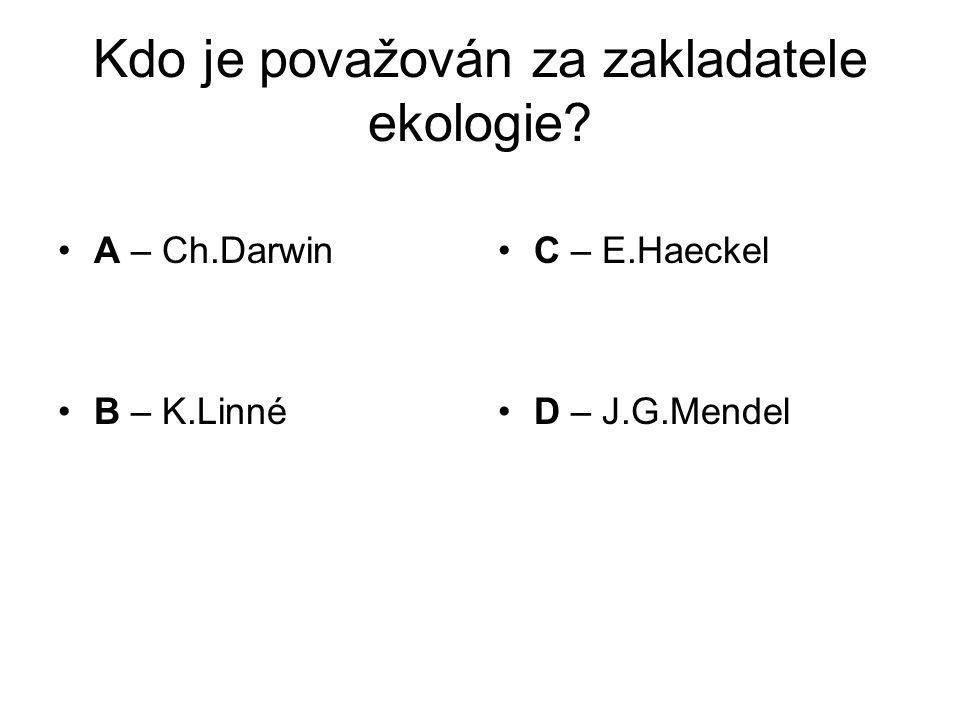 Kdo je považován za zakladatele ekologie A – Ch.Darwin B – K.Linné C – E.Haeckel D – J.G.Mendel